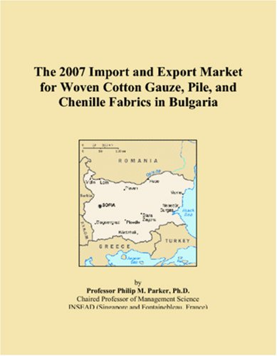 The 2007 Import and Export Market for Woven Cotton Gauze, Pile, and Chenille Fabrics in Bulgaria PDF