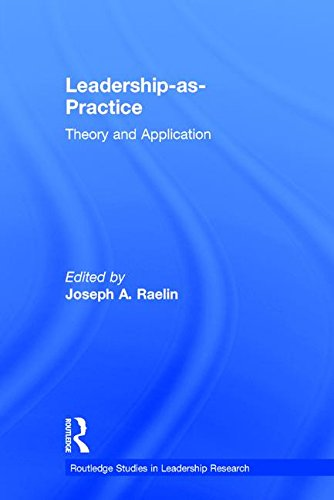 Leadership-as-Practice: Theory and Application (Routledge Studies in Leadership Research)