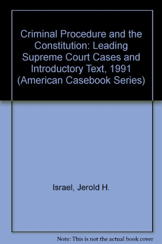 Criminal Procedure and the Constitution: Leading Supreme Court Cases and Introductory Text, 1991 (American Casebook Seri