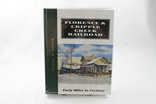 Florence & Cripple Creek Railroad: Forty miles to fortune : a history of the fabulous narrow-gauge Florence & Cripple Creek Railroad and America's ... region...the amazing Cripple Creek District