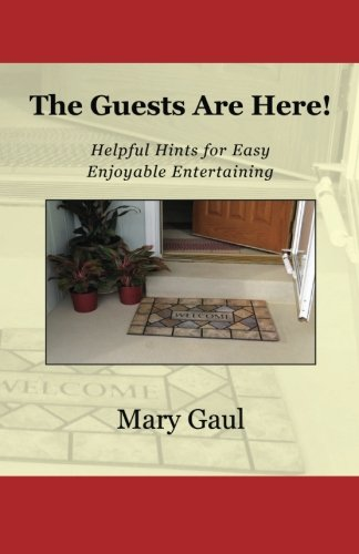 The Guests Are Here!: Helpful Hints for Easy Enjoyable Entertaining by Mary Gaul