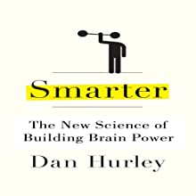 Smarter: The New Science of Building Brain Power (       UNABRIDGED) by Dan Hurley Narrated by Erik Synnestvedt