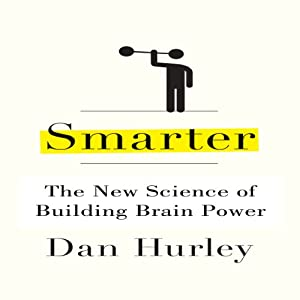 Smarter: The New Science of Building Brain Power | [Dan Hurley]