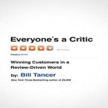 Everyone's a Critic: Winning Customers in a Review-Driven World (       UNABRIDGED) by Bill Tancer Narrated by Sean Pratt
