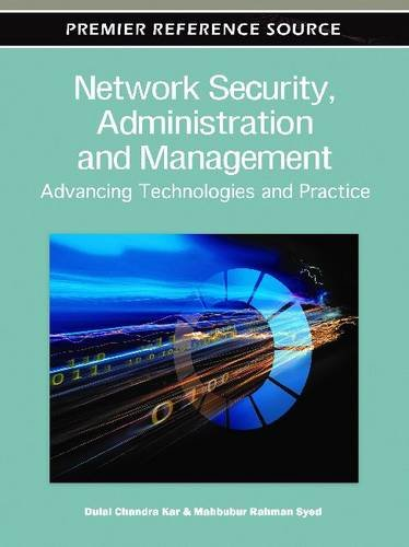 Network Security, Administration and Management: Advancing Technologies and Practice