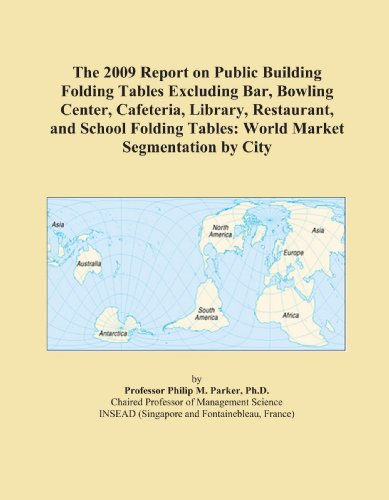 The 2009 Report on Public Building Folding Tables Excluding Bar, Bowling Center, Cafeteria, Library, Restaurant, and School Folding Tables: World Market Segmentation by City