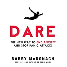 Dare: The New Way to End Anxiety and Stop Panic Attacks Fast Audiobook by Barry McDonagh Narrated by Barry McDonagh