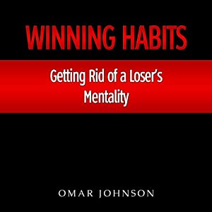 Winning Habits: Getting Rid of a Loser's Mentality | [Omar Johnson]
