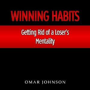 Winning Habits: Getting Rid of a Loser's Mentality | [Omar Johnson]