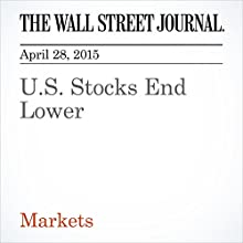 U.S. Stocks End Lower (       UNABRIDGED) by Saumya Vaishampayan Narrated by Ken Borgers