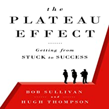 The Plateau Effect: Getting From Stuck to Success | Livre audio Auteur(s) : Bob Sullivan, Hugh Thompson Narrateur(s) : Don Hagen
