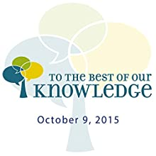To the Best of Our Knowledge, 10-09-2015  by Jim Fleming Narrated by Jim Fleming
