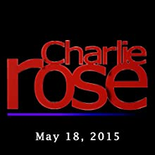 Charlie Rose: Robert Gates and Archbishop Vincenzo Paglia, May 18, 2015  by Charlie Rose Narrated by Charlie Rose