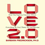 Love 2.0: How Our Supreme Emotion Affects Everything We Feel, Think, Do, and Become | Barbara Fredrickson