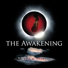 The Awakening: The Awakening, Book 1 (       UNABRIDGED) by Lisa M. Lilly Narrated by Jewel Greenberg