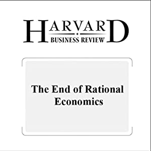 The End of Rational Economics (Harvard Business Review) Periodical