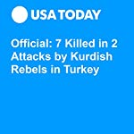 Official: 7 Killed in 2 Attacks by Kurdish Rebels in Turkey | Associated Press