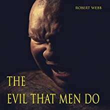 The Evil That Men Do Audiobook by Robert Webb Narrated by Scott O'Dell