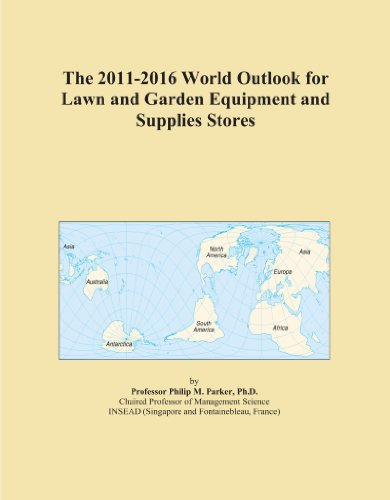 The 2011-2016 World Outlook for Lawn and Garden Equipment and Supplies Stores