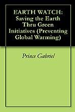 EARTH WATCH Saving the Earth Thru Green Initiatives Preventing Global Warming Book 1