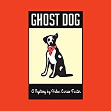 Ghost Dog: The Alice MacDonald Greer Mysteries, Book 2 Audiobook by Helen Currie Foster Narrated by Helen Currie Foster