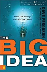 The Big Idea: Focus the Message--Multiply the Impact (Leadership Network Innovation Series)