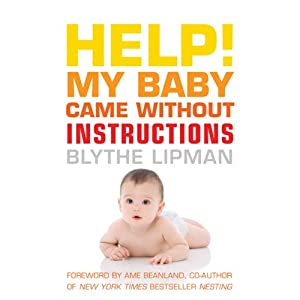 Help! My Baby Came Without Instructions: How to Survive (and Enjoy) Your Baby's First Year | [Blythe Lipman]