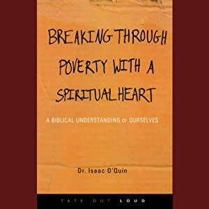 Breaking Through Poverty with a Spiritual Heart: A Biblical Understanding of Ourselves | [Dr. Isaac O'Quin]