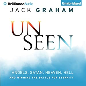 Unseen: Angels, Satan, Heaven, Hell, and Winning the Battle for EternityAngels, Satan, Heaven, Hell, and Winning the Battle for Eternity | [Jack Graham]