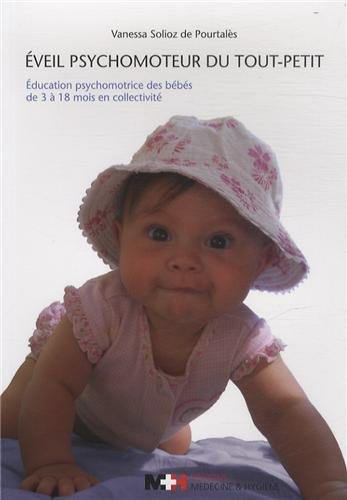 Eveil psychomoteur du tout-petit : Education psychomotrice des bébés de 3 à 18 mois en collectivité