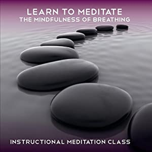 Learn to Meditate - The Mindfulness of Breathing: 2 X 35-Minute Learn to Meditate Sessions | [Rae Roberts]