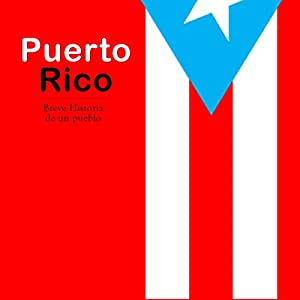 Puerto Rico: Breve historia de un pueblo [Puerto Rico: Brief History of a People] Audiobook