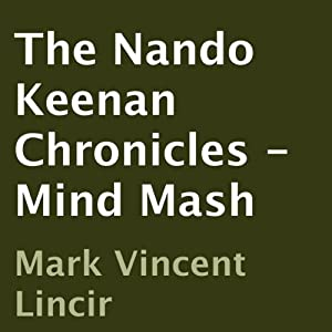 The Nando Keenan Chronicles - Mind Mash | [Mark Vincent Lincir]
