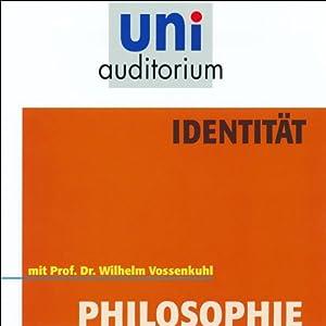 Identität. uni-auditorium mit Prof. Dr. Wilhelm Vossenkuhl Hörbuch
