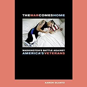 The War Comes Home: Washington's Battle against America's Veterans | [Aaron Glantz]