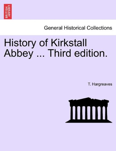 History of Kirkstall Abbey ... Third edition.