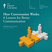 How Conversation Works: 6 Lessons for Better Communication  by The Great Courses Narrated by Professor Anne Curzan