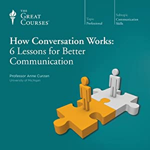 How Conversation Works: 6 Lessons for Better Communication | [ The Great Courses]