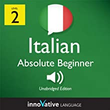 Learn Italian - Level 2: Absolute Beginner Italian, Volume 1: Lessons 1-25 (       UNABRIDGED) by Innovative Language Learning Narrated by Marco Moraglia, Consuelo Innocenti