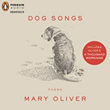 Dog Songs and A Thousand Mornings Audiobook by Mary Oliver Narrated by Mary Oliver