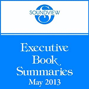 Soundview Executive Book Summaries, May 2013 | [Janine Driver, Linda M. Echeverria, Lee LeFever]