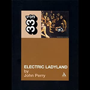 Electric Ladyland, Jimi Hendrix Experience (33 1/3 Series) | [John Perry]