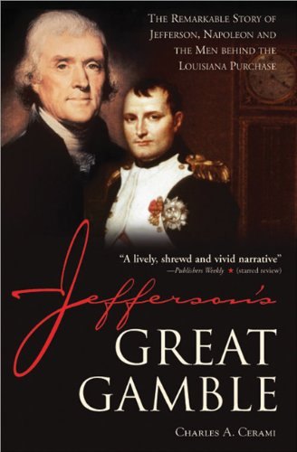 Jefferson's Great Gamble: The Remarkable Story of Jefferson, Napoleon and the Men behind the Louisiana Purchase