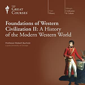 Foundations of Western Civilization II: A History of the Modern Western World | [The Great Courses]