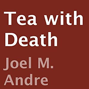 Tea with Death | [Joel M. Andre]