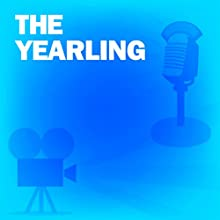 The Yearling: Classic Movies on the Radio Radio/TV Program by Screen Guild Players Narrated by Gregory Peck, Jane Wyman