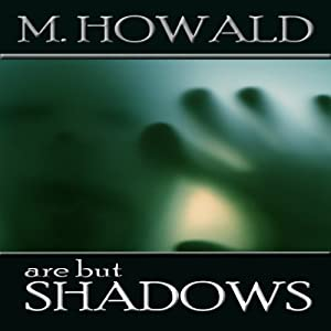 Are But Shadows | [M Howald]