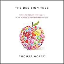 The Decision Tree: Taking Control of Your Health in the New Era of Personalized Medicine Audiobook by Thomas Goetz Narrated by Joe Plummer