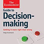 Guide to Decision Making: The Economist (       UNABRIDGED) by Helga Drummond Narrated by Karen Cass