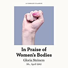 In Praise of Women's Bodies Audiobook by Gloria Steinem Narrated by Marianne Fraulo